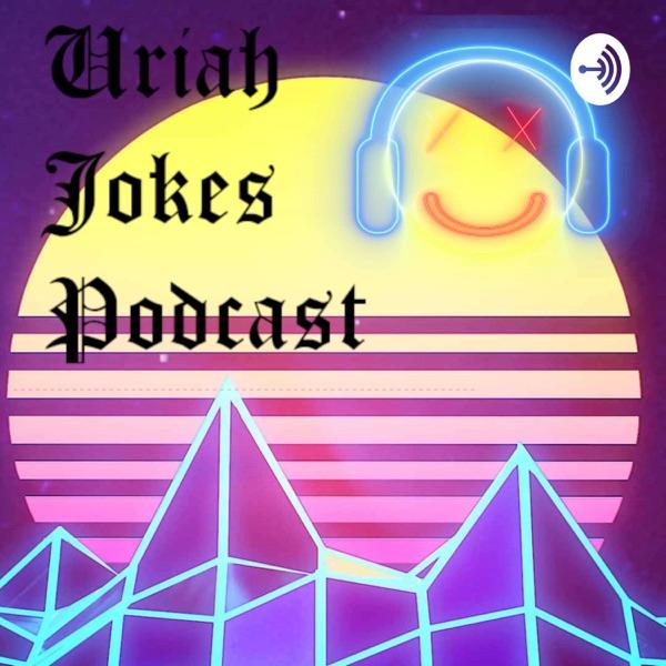 Uriah Jokes Podcast