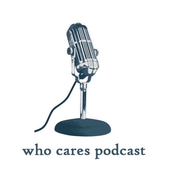 The Who Cares Podcast