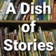 A Dish of Stories