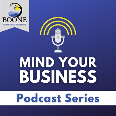 Mind Your Business - A Podcast Series produced by the Boone Area Chamber of Commerce