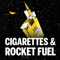 Cigarettes & Rocket Fuel