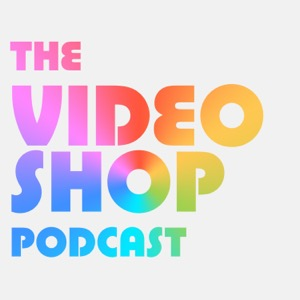 The Video Shop Podcast