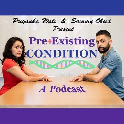 PreExisting Condition with Priyanka Wali and Sammy Obeid