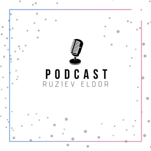 Ruziev Eldor - Podcast (Uzbek)