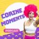 Corine Moments Podcast