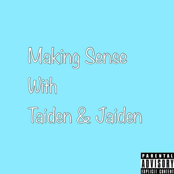 Making Sense With Taiden & Jaiden