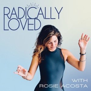 Radically Loved with Rosie Acosta