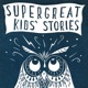 Super Great Kids' Stories