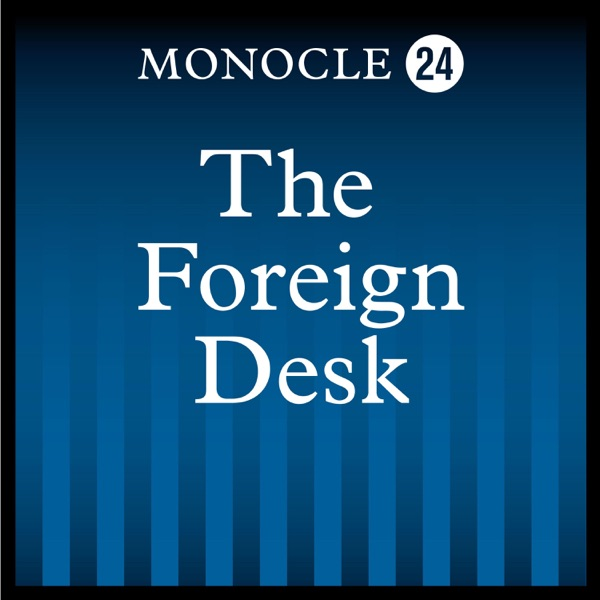 Monocle 24: The Foreign Desk