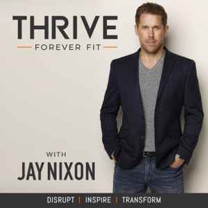 Thrive Forever Fit with Jay Nixon