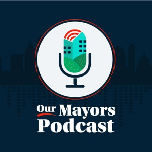 Our Mayors Podcast