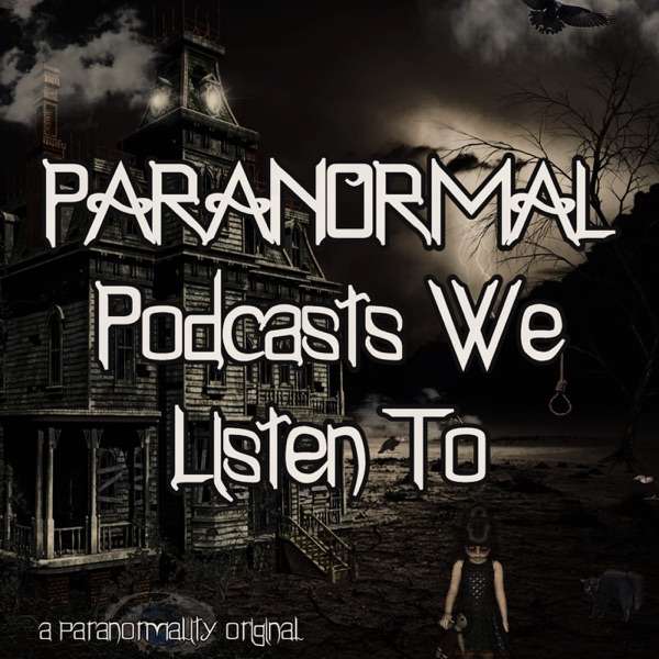 Paranormal Podcasts We Listen To