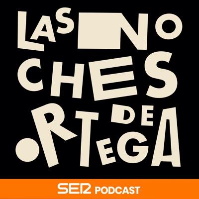 Las Noches de Ortega:SER Podcast