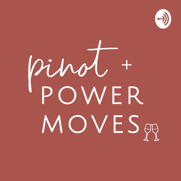 Pinot + Power Moves