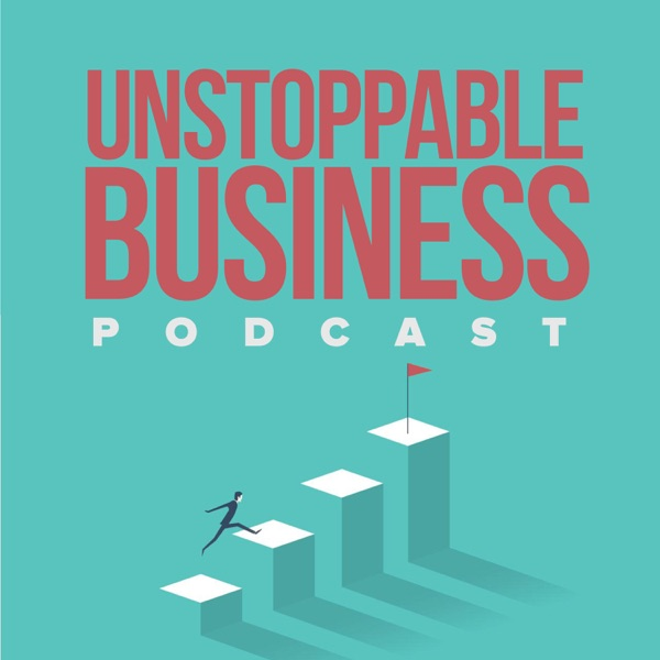 Unstoppable Business Podcast