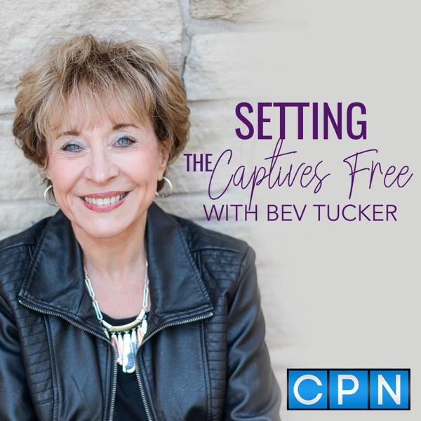 Setting The Captives Free with Bev Tucker