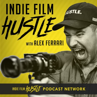 Indie Film Hustle® - A Filmmaking Podcast with Alex Ferrari:Alex Ferrari