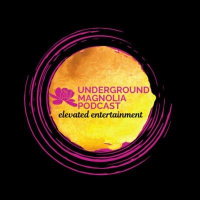 Underground Magnolia Podcast