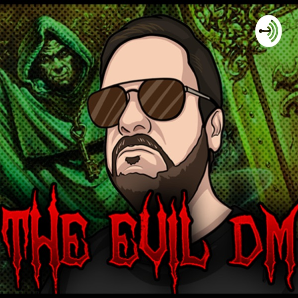 The Evil Dungeon Master (TheEvilDM) Podcast