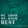 We Think We Know Best