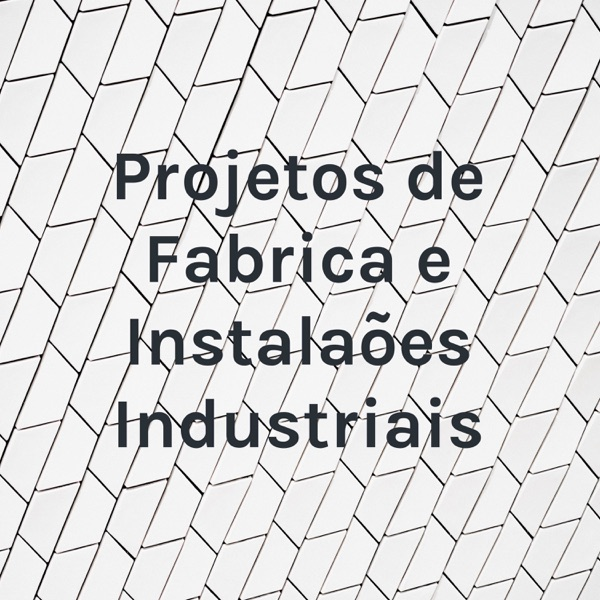 Projetos de Fabrica e Instalações Industriais