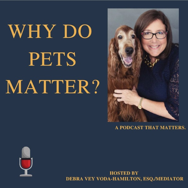Why Do Pets Matter? Hosted by Debra Hamilton, Esq.
