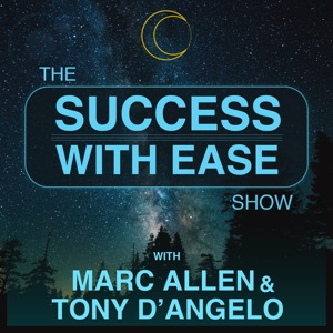 The Success With Ease Show with Marc Allen & Tony D'Angelo