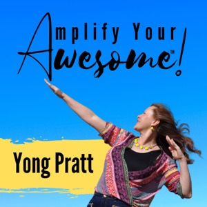 Amplify Your Awesome™ with Yong Pratt