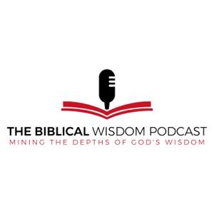 The Biblical Wisdom Podcast