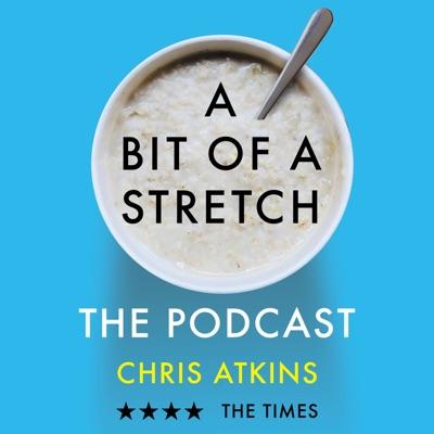A Bit of a Stretch - The Podcast:Chris Atkins