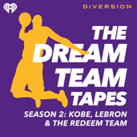 The Dream Team Tapes: Kobe, LeBron & The Redeem Team