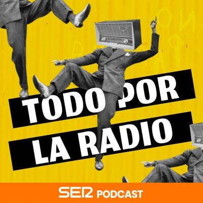 Todo por la radio:SER Podcast