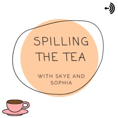 Spilling The Tea With Skye And Sophia