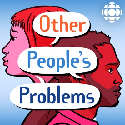 Other People's Problems:CBC Podcasts