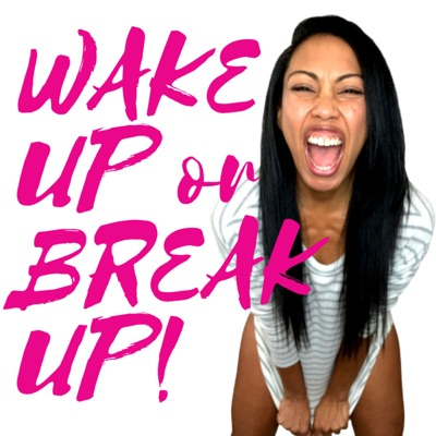 Wake Up or Break Up!