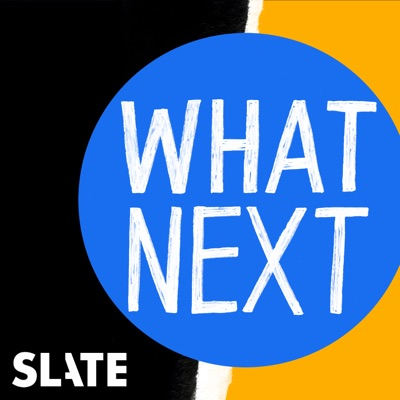 What Next | Daily News and Analysis:Slate Podcasts