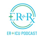 ER-Rx: An ER + ICU Podcast
