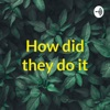 How did they do it artwork