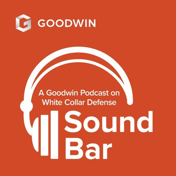 Sound Bar: A Goodwin Podcast on White Collar Defense