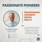Transforming Children's Mental Health with Dr. Parker Huston