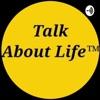 TALK ABOUT LIFE™Real Lives&Conversations-Heartfelt Original Unedited  artwork