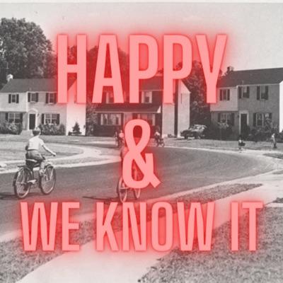 HAPPY & WE KNOW IT
