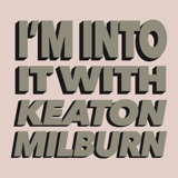 Image of I'm Into It! with Keaton Milburn podcast