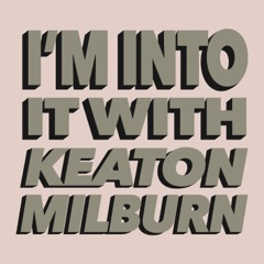 I'm Into It! with Keaton Milburn