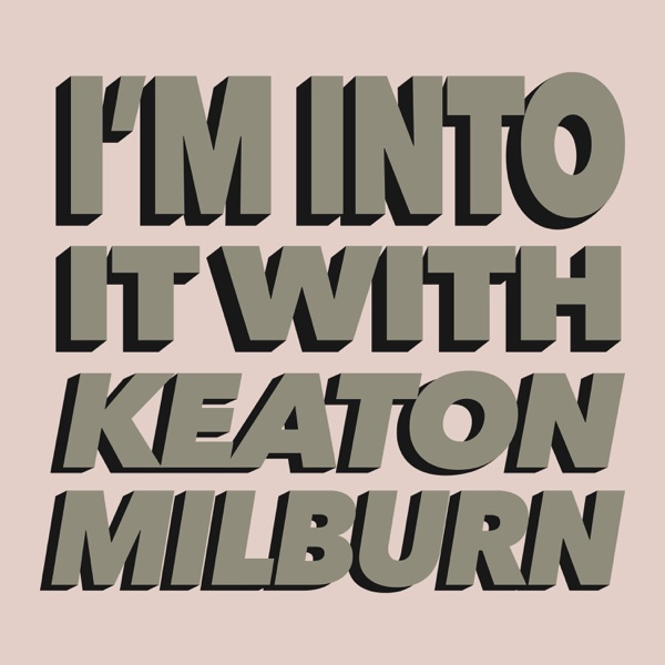I'm Into It! with Keaton Milburn