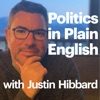 Politics in Plain English with Justin Hibbard artwork