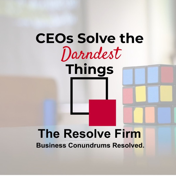 CEOs Solve The Darndest Things (Podcast by The Resolve Firm)