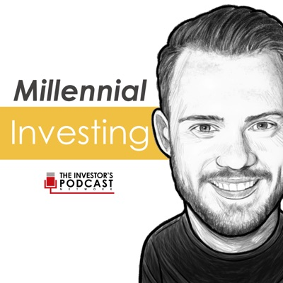 Millennial Investing - The Investor's Podcast Network:The Investor's Podcast Network