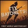Fix Bayonets! - First World War Podcast artwork