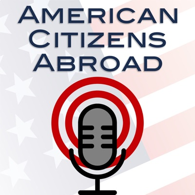 The American Citizens Abroad Podcast